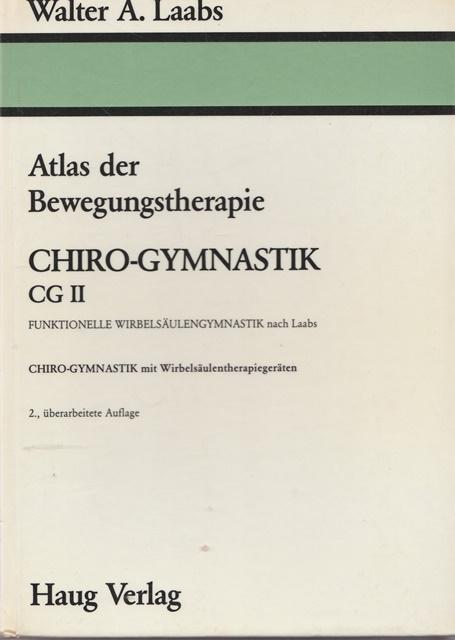 Atlas Bewegungstherapie CHIRO-GYMNASTIK CG II. Funktioenelle Wirbelsäulengymnastik: Hrsg. Dr.med. Laabs,