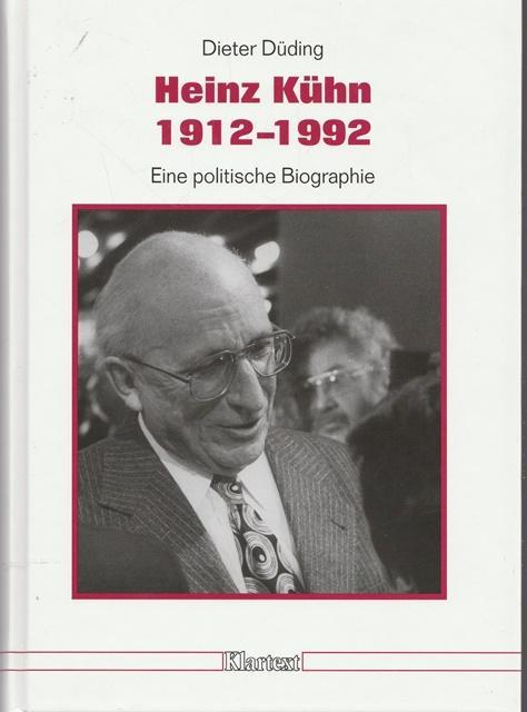 Heinz Kühn 1912 - 1992. Eine politische: Düding, Dieter: