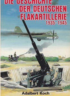 Die Geschichte der Deutschen Flakartillerie 1935 -: Koch, Horst -