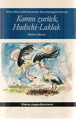Komm zurück, Hadschi-Laklak. Eine Oberwallmenacher Storchgeschichte.: Basan, Walter: