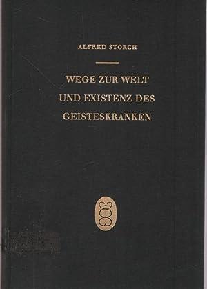 Wege zur Welt und Existenz des Geisteskranken.: Storch, Alfred: