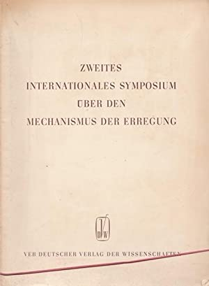 Zweites Internationaler Symposium über den Mechanismus der Erregung. Berlin 31.März bis 2.April 1...