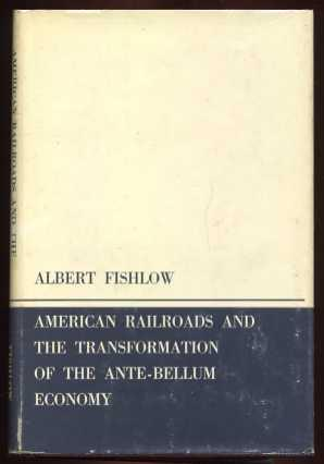 American Railroads and the Transformation of the Anti Bellum Economy: Fishlow, Albert