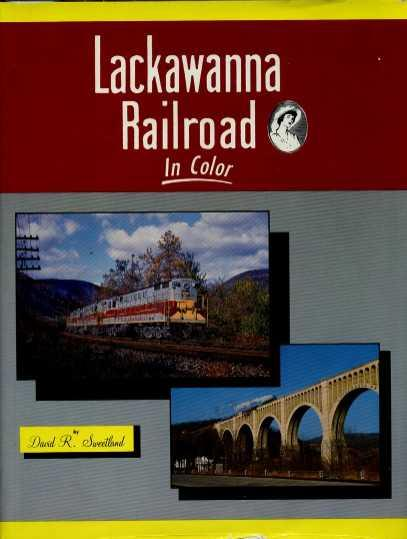 Lackawanna Railroad in Color: In Color: Sweetland, David R.