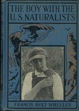 The Boy with the U.S. Naturalists: Rolt-Wheeler, Francis