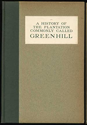 A History of the Plantation Commonly Called Greenhill: MacCoy, W. Logan