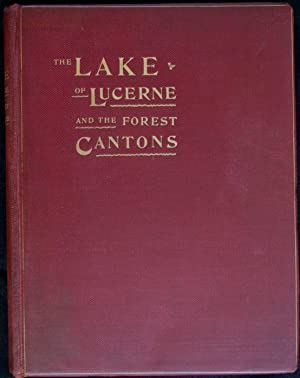 The Lake of Lucerne and the Forest Cantons: Heer, J. C. (editor)