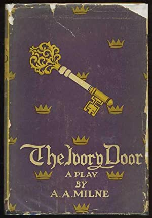 The Ivory Door: A Legend in a Prologue and Three Acts: Milne, A. A.