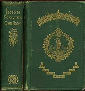 Irish Singer's Own Book : The Wearing of the Green Song-Book and Songs, Comic and Sentimental: ...