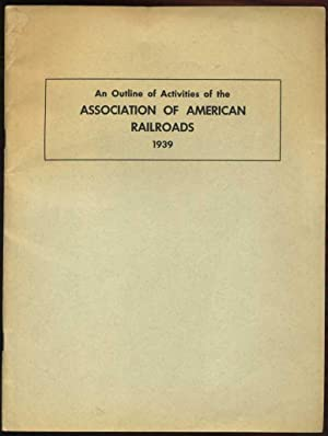 An Outline of Activities of the Association of American Railroads for the Year 1939: Association of...