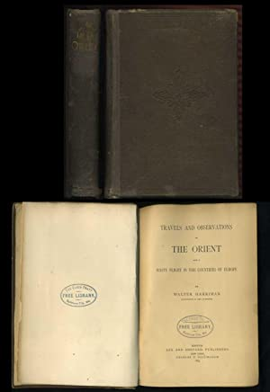 Travels and Observations in the Orient and a Hasty Flight in the Countries of Europe: William ...