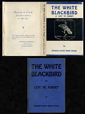 The White Blackbird or Lest Ye Forget: Gordon, Elizabeth Gordon Biddie