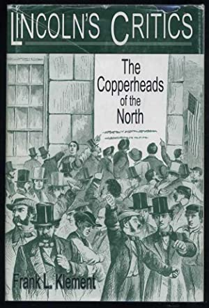 Lincoln's Critics: The Copperheads of the North: Klement, Frank L.; Rogstad, Steven K.