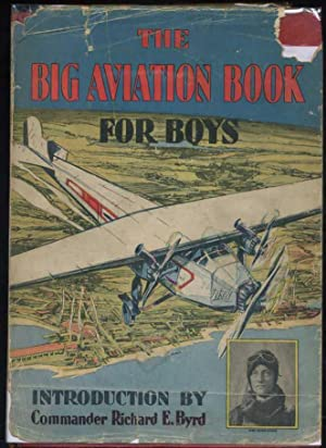 The Big Aviation Book for Boys: French, Joseph Lewis (editor); Byrd, Richard E. (Introduction)