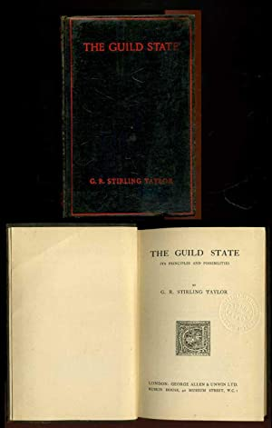 The Guild State: Its Principles and Possibilities: Taylor, G. R. Stirling