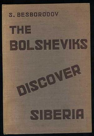 The Bolsheviks Discover Siberia: Besborodov, S,