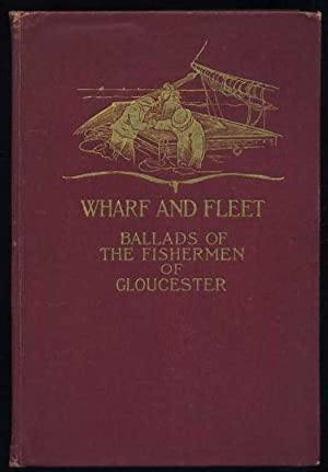 Wharf and Fleet: Ballads of the Fishermen of Gloucester: Falt. Clarence Manning