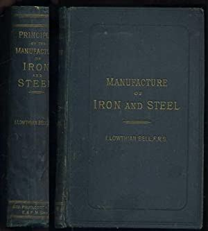 Principles of the Manufacture of Iron and Steel: Bell, I. Lowthian