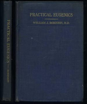 Practical Eugenics: Four Means of Improving the Human Race: Robinson, William J.