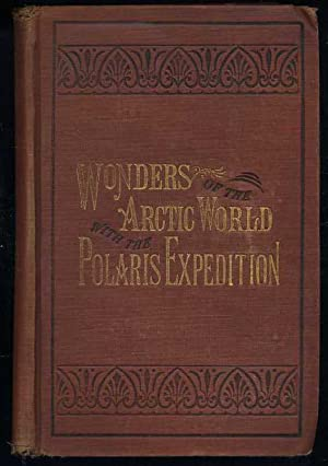 The Wonders of the Arctic and The Polaris Expedition: Sargent, Epes; Cunningham, William H.