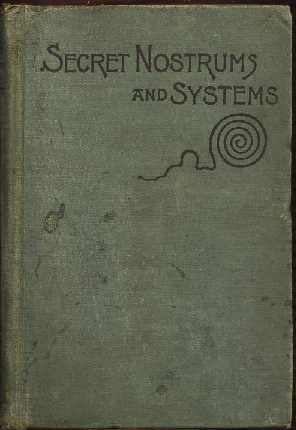 Secret Nostrums and Systems of Medicine : A Book of Formulas: Oleson, Charles W.
