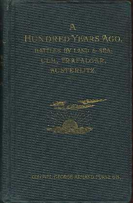 A Hundred Years Ago. Battles by Land and by Sea : Ulm, Trafalgar, Austerlitz: Furse, George Armand