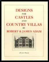 Designs for Castles and Country Villas by Robert & James Adam: Rowan, Alistair John
