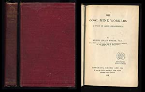 The Coal-Mine Workers: A Study in Labor Organization: Warne, Frank Julian