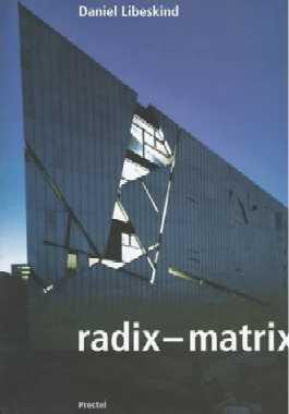 Radix-Matrix : Architecture and Writings: Libeskind, Daniel