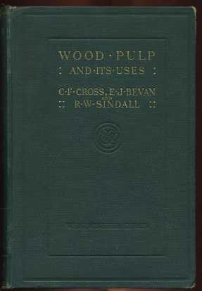 Wood Pulp and Its Uses: Cross, C. F.; Bevan, E.J.; Sindall, R.W.
