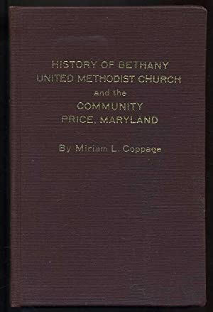 History of Bethany United Methodist Church and the Community Price, Maryland: Coppage, Miriam L.