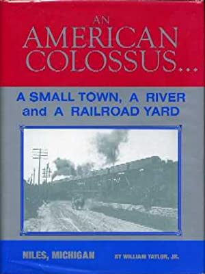 An American Colossus: A Small Town, A River and A Railroad Yard: Taylor, William