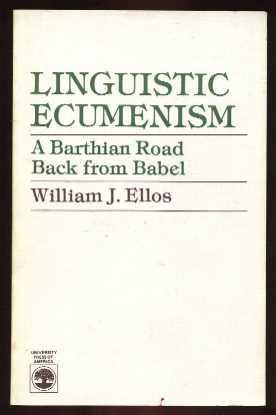 Linguistic Ecumenism: A Barthian Road Back from Babel: Ellos, William J.