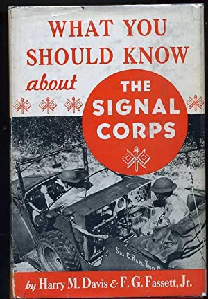 What You Should Know About the Signal Corps: Davis, Harry Mayer; Fassett, F. G,