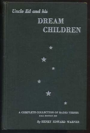 Uncle Ed and His Dream Children: A Complete Collection of Radio Verses: Warner, Henry Edward