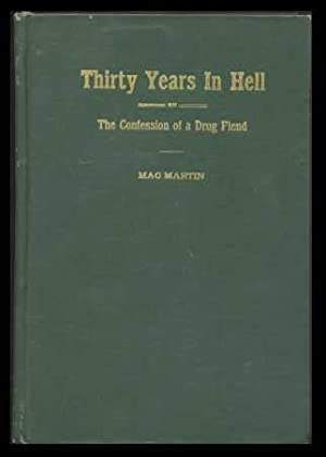 Thirty Years in Hell or The Confessions of a Drug Fiend: Mac Martin, D.F.
