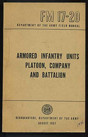 Armored Infantry Units: Platoon, Company, and Battalion (FM 17-20): Army Staff