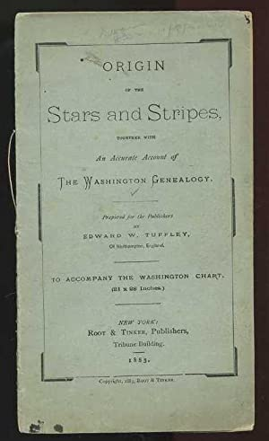 Origin of the Stars and Stripes together with An Accurate Account of The Washington Genealogy: ...