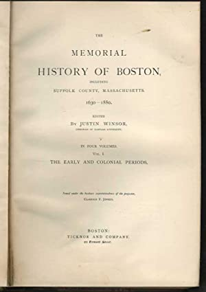 The Memorial History of Boston Including Suffolk County, Massachusetts 1630-: Winsor, Justin (...