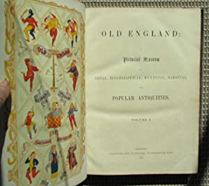 Old England: A Pictorial Museum of Regal, Ecclesiastical, Municipal, Baronial. And Popular ...