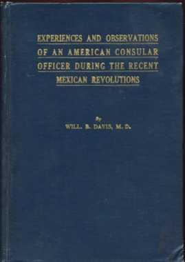 Experiences and Observations of an American consular Officer During the Recent Mexican Revolutions:...