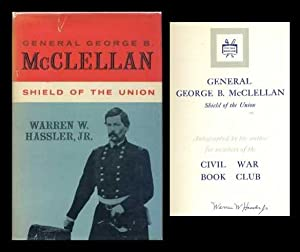 General George B. McClellan: Shield of the Union: Hassler, Warren W.