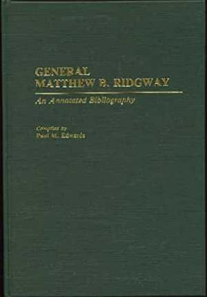 General Matthew B. Ridgway: An Annotated Bibliography: Edwards, Paul M (Compiler)