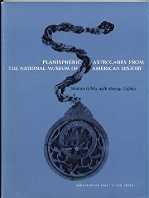Planispheric Astrolabes From the National Museum of: Gibbs, Sharon; Saliba,