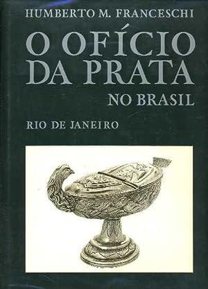 O Oficio Da Prata No Brasil: Rio De Janeiro: Franceschi, Humberto M.