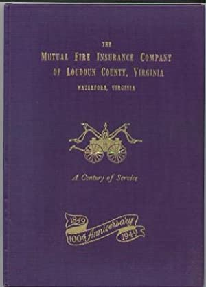 The Mutual Fire Insurance Company of Loudoun County, Virginia: A Century of Service 1849 -1949 ...