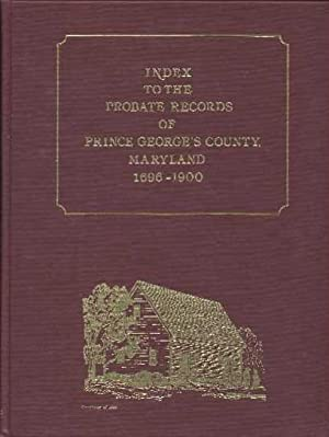 Index to the Probate Records of Prince George's County, Maryland, 1696-1900: Prince George's ...