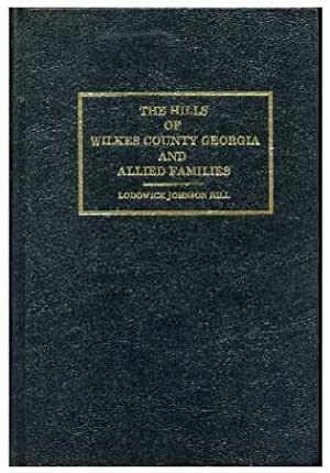 The Hills of Wilkes County Georgia and Allied Families: Hill, Lodowick Johnson