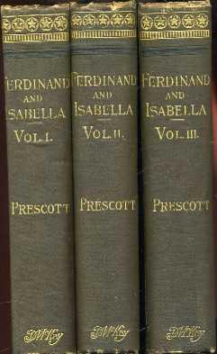 History of the Reign of Ferdinand and Isabella, The Catholic (3 volume set): Prescott, William H.
