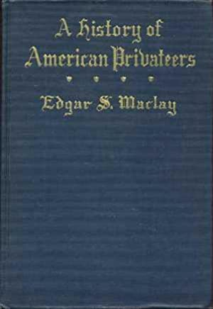 A History of American Privateers: Marley, Edgar S.